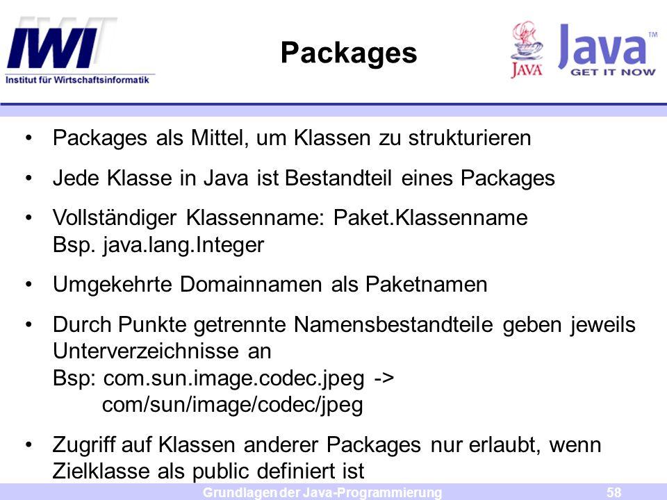 Grundlagen der Java-Programmierung58 Packages Packages als Mittel, um Klassen zu strukturieren Jede Klasse in Java ist Bestandteil eines Packages Voll