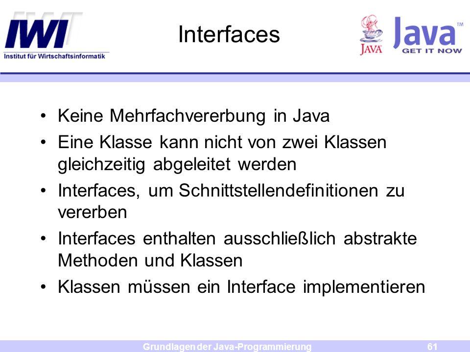 Grundlagen der Java-Programmierung61 Interfaces Keine Mehrfachvererbung in Java Eine Klasse kann nicht von zwei Klassen gleichzeitig abgeleitet werden