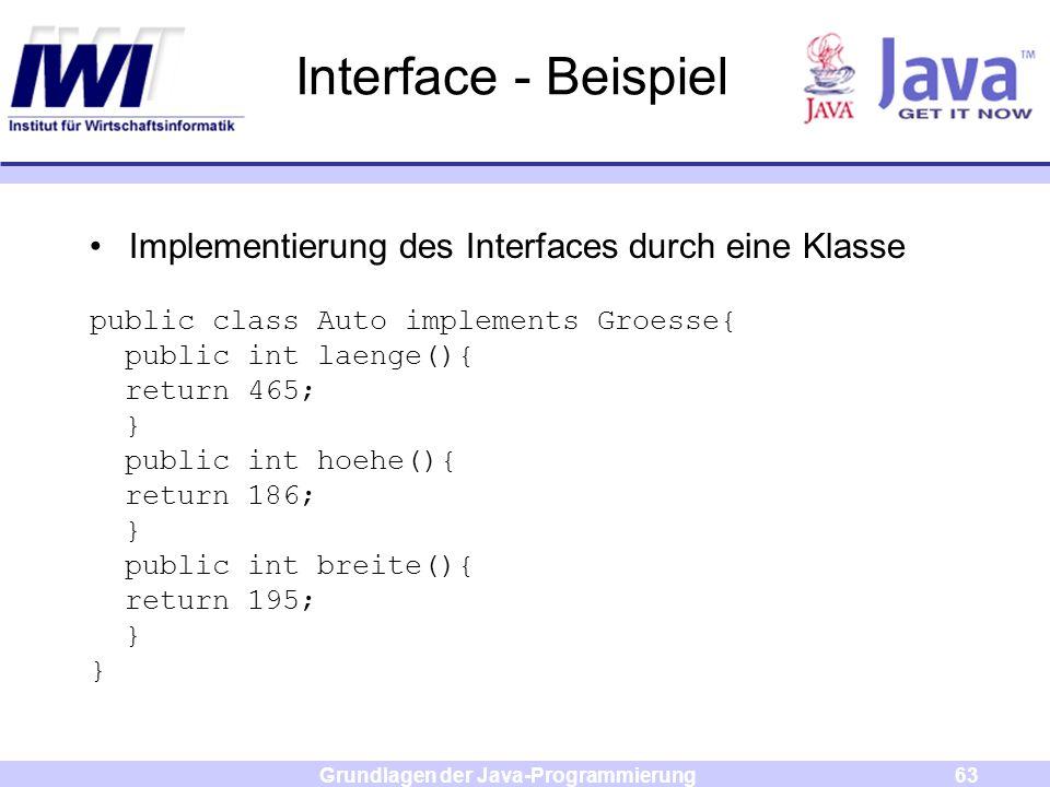 Grundlagen der Java-Programmierung63 Interface - Beispiel Implementierung des Interfaces durch eine Klasse public class Auto implements Groesse{ publi