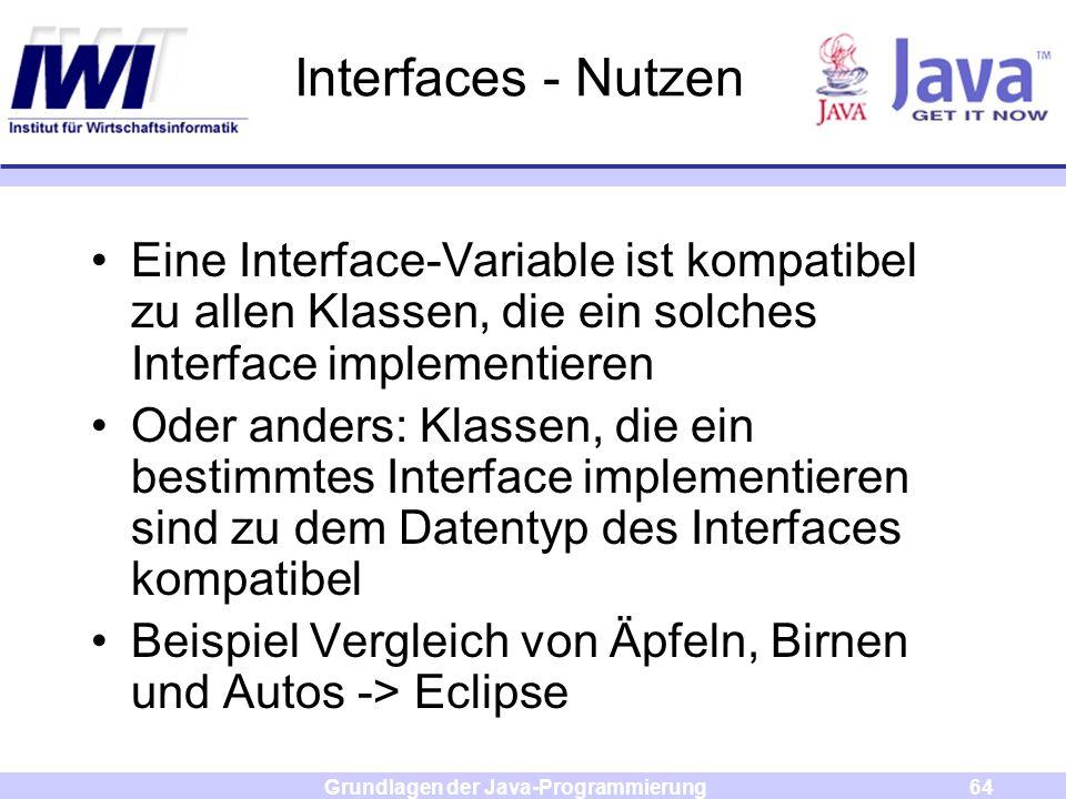 Grundlagen der Java-Programmierung64 Interfaces - Nutzen Eine Interface-Variable ist kompatibel zu allen Klassen, die ein solches Interface implementi
