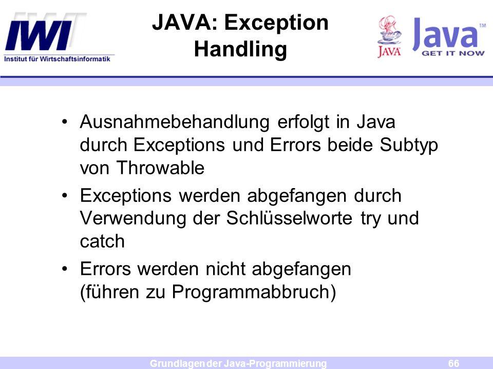 Grundlagen der Java-Programmierung66 JAVA: Exception Handling Ausnahmebehandlung erfolgt in Java durch Exceptions und Errors beide Subtyp von Throwabl