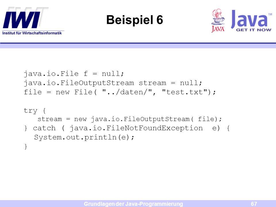 Grundlagen der Java-Programmierung67 Beispiel 6 java.io.File f = null; java.io.FileOutputStream stream = null; file = new File(