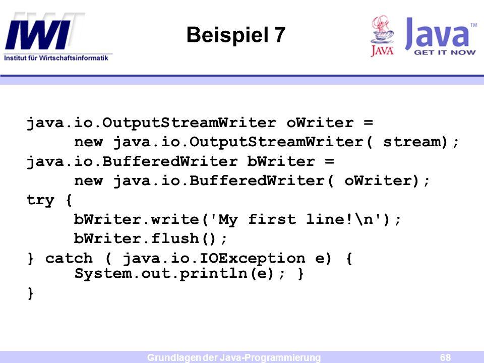 Grundlagen der Java-Programmierung68 Beispiel 7 java.io.OutputStreamWriter oWriter = new java.io.OutputStreamWriter( stream); java.io.BufferedWriter b