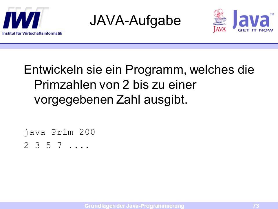 Grundlagen der Java-Programmierung73 JAVA-Aufgabe Entwickeln sie ein Programm, welches die Primzahlen von 2 bis zu einer vorgegebenen Zahl ausgibt. ja