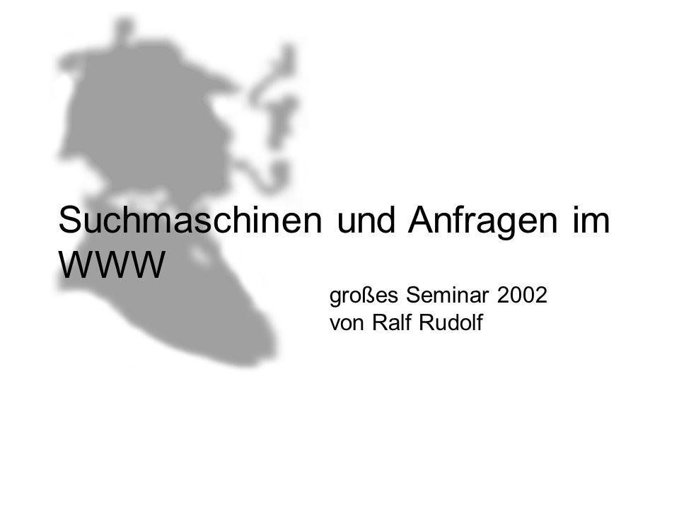 Suchmaschinen und Anfragen im WWW großes Seminar 2002 von Ralf Rudolf