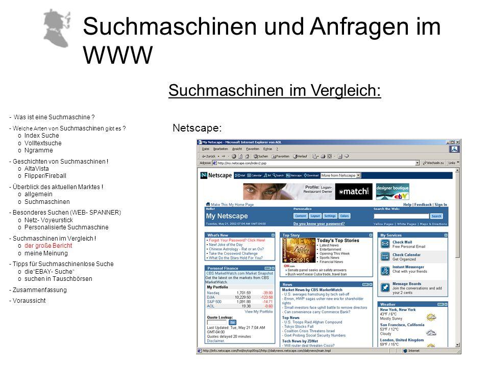 Suchmaschinen im Vergleich: Netscape: - Was ist eine Suchmaschine ? - W elche Arten von Suchmaschinen gibt es ? o Index Suche o Volltextsuche o Ngramm