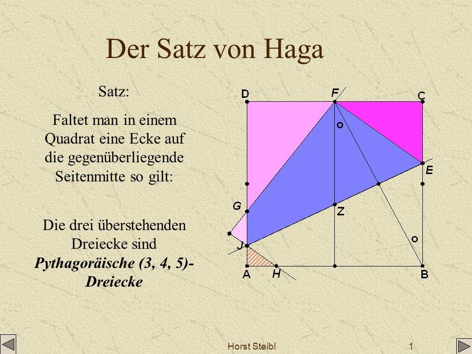 Horst Steibl1 Der Satz von Haga Die drei überstehenden Dreiecke sind Pythagoräische (3, 4, 5)- Dreiecke Satz: Faltet man in einem Quadrat eine Ecke au