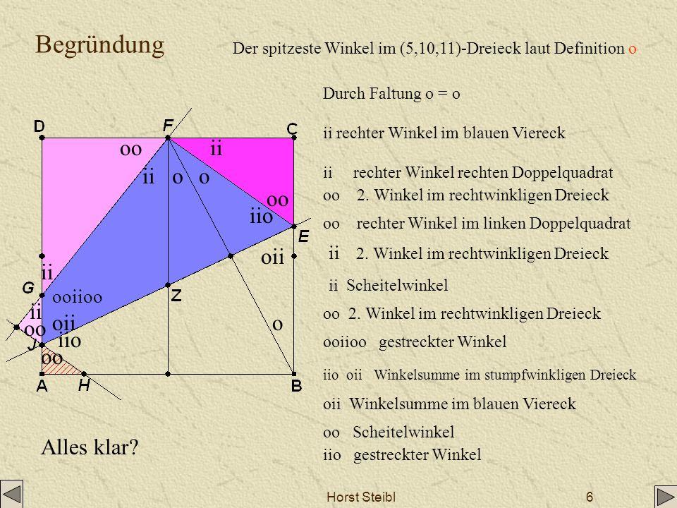 Horst Steibl6 Begründung o ooii oo ii oo ooiioo iio oii oo iio Der spitzeste Winkel im (5,10,11)-Dreieck laut Definition o Durch Faltung o = o ii rech