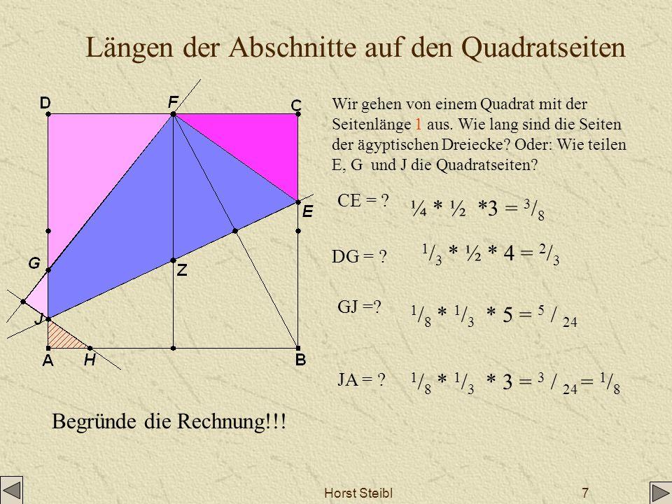 Horst Steibl7 Längen der Abschnitte auf den Quadratseiten Wir gehen von einem Quadrat mit der Seitenlänge 1 aus. Wie lang sind die Seiten der ägyptisc