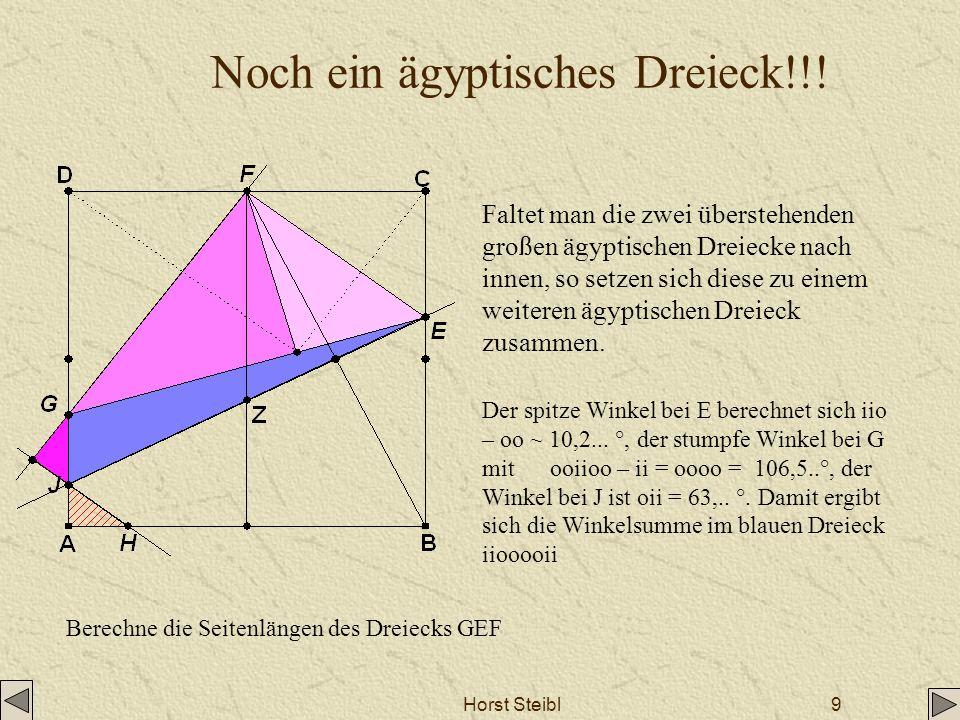 Horst Steibl10 Berechnung der Seitenlängen des Dreiecks GEF EF sind 5 Einheiten von den 4 Einheiten von FC EF = EB = 5 * 1 / 4 * ½ = 5 / 8 L FL == ½ GL = DG = 2 / 3 FG =5 * 1 / 3 * ½ = = 5 / 6 GE = 2 / 3 + 3 / 8 = 25 / 24 EL = EC = 3 / 8