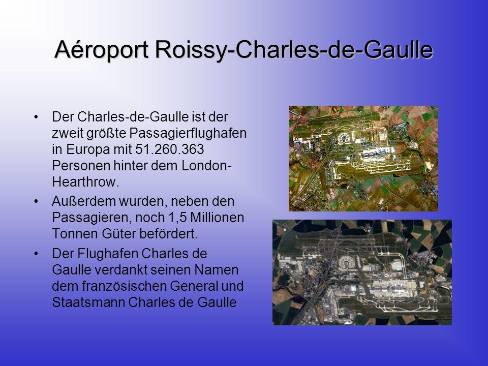 Aéroport Roissy-Charles-de-Gaulle Der Charles-de-Gaulle ist der zweit größte Passagierflughafen in Europa mit 51.260.363 Personen hinter dem London- Hearthrow.