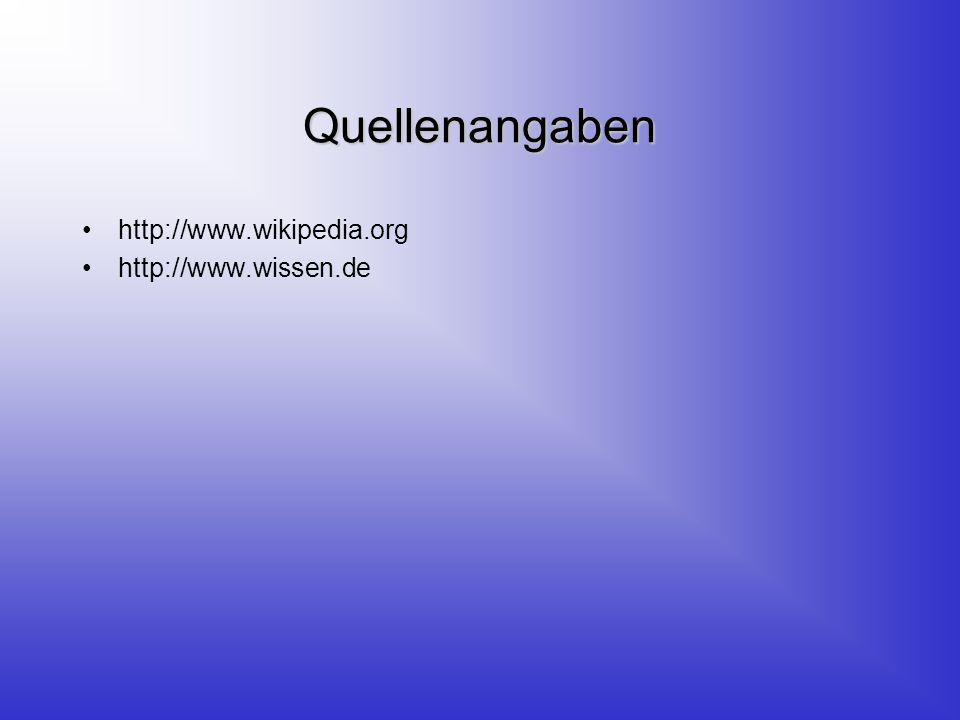 Quellenangaben http://www.wikipedia.org http://www.wissen.de