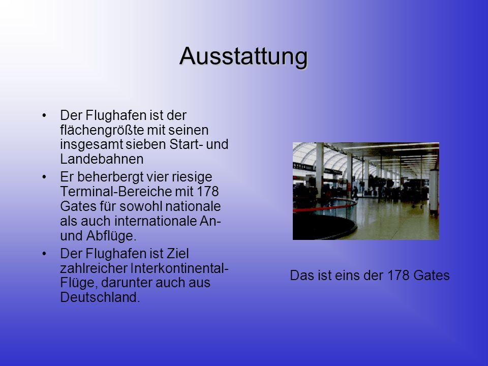 Ausstattung Der Flughafen ist der flächengrößte mit seinen insgesamt sieben Start- und Landebahnen Er beherbergt vier riesige Terminal-Bereiche mit 178 Gates für sowohl nationale als auch internationale An- und Abflüge.