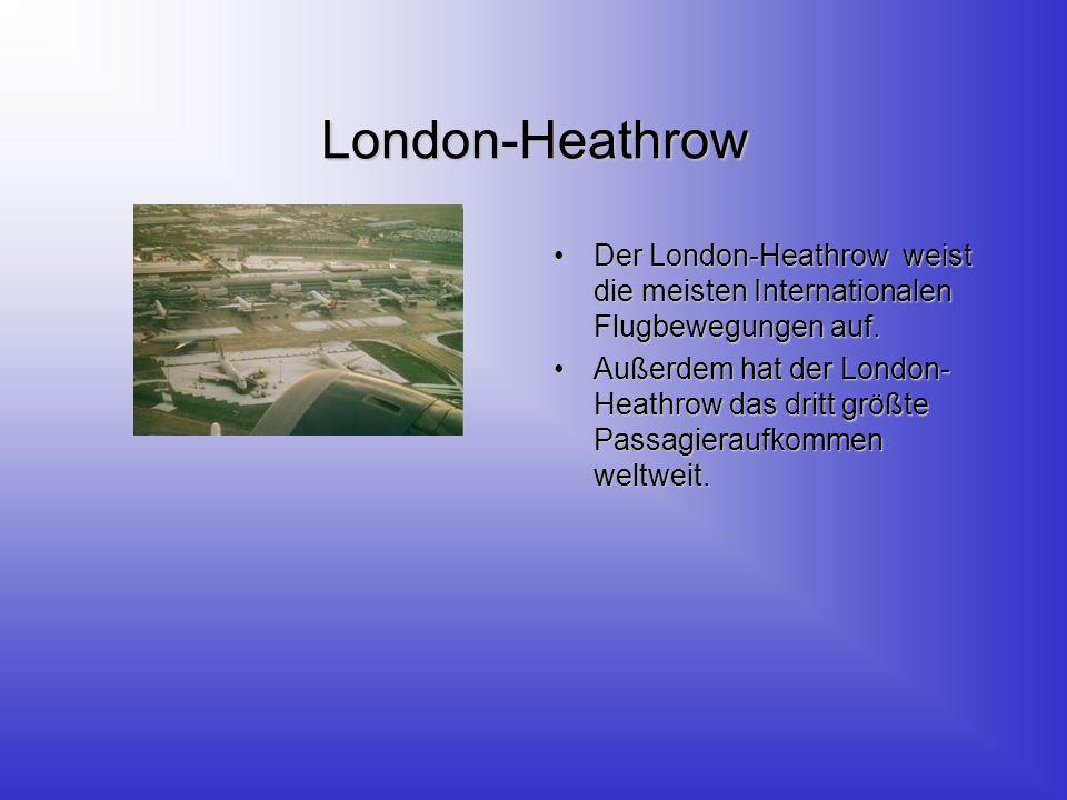London-Heathrow Der London-Heathrow weist die meisten Internationalen Flugbewegungen auf.Der London-Heathrow weist die meisten Internationalen Flugbewegungen auf.