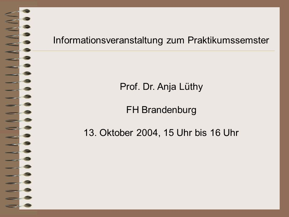 Informationsveranstaltung zum Praktikumssemster Prof.