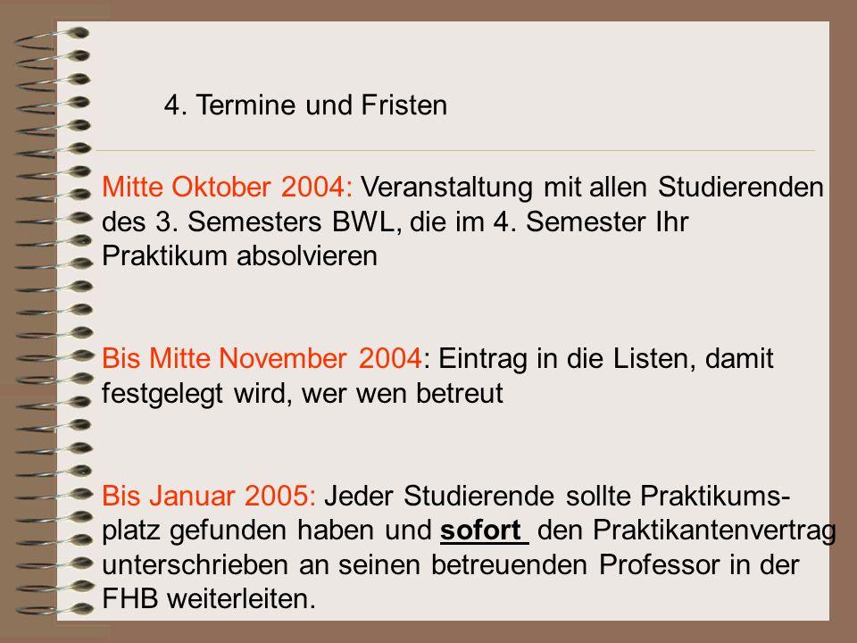 4.Termine und Fristen Mitte Oktober 2004: Veranstaltung mit allen Studierenden des 3.