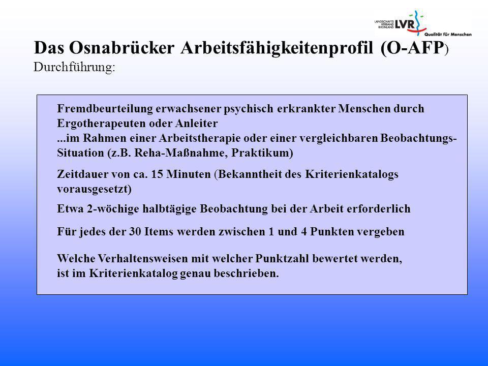Das Osnabrücker Arbeitsfähigkeitenprofil (O-AFP ) Durchführung: Welche Verhaltensweisen mit welcher Punktzahl bewertet werden, ist im Kriterienkatalog genau beschrieben.