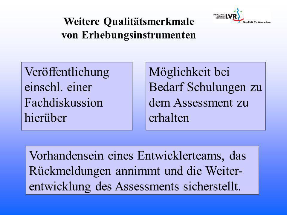 Weitere Qualitätsmerkmale von Erhebungsinstrumenten Vorhandensein eines Entwicklerteams, das Rückmeldungen annimmt und die Weiter- entwicklung des Assessments sicherstellt.