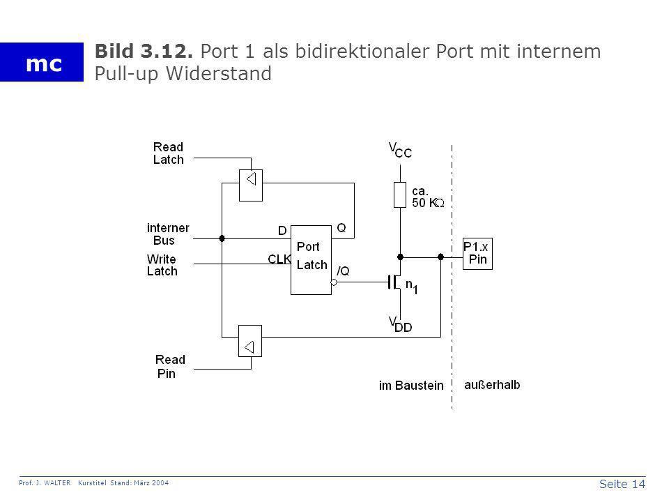 Seite 14 Prof. J. WALTER Kurstitel Stand: März 2004 mc Bild 3.12. Port 1 als bidirektionaler Port mit internem Pull-up Widerstand