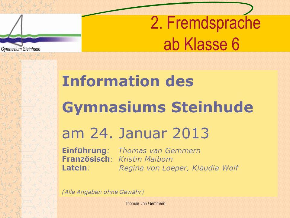 2. Fremdsprache ab Klasse 6 Information des Gymnasiums Steinhude am 24. Januar 2013 Einführung: Thomas van Gemmern Französisch: Kristin Maibom Latein: