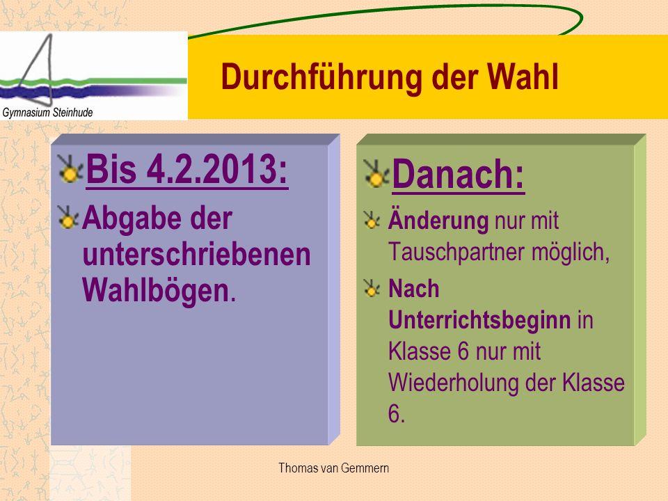 Durchführung der Wahl Bis 4.2.2013: Abgabe der unterschriebenen Wahlbögen. Danach: Änderung nur mit Tauschpartner möglich, Nach Unterrichtsbeginn in K