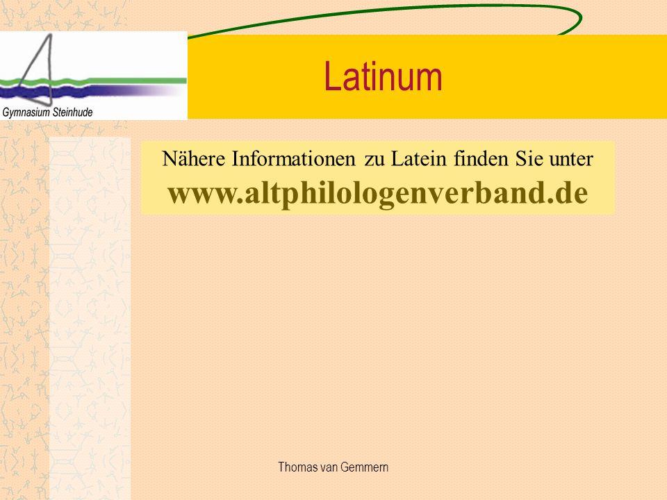 Latinum Nähere Informationen zu Latein finden Sie unter www.altphilologenverband.de Thomas van Gemmern