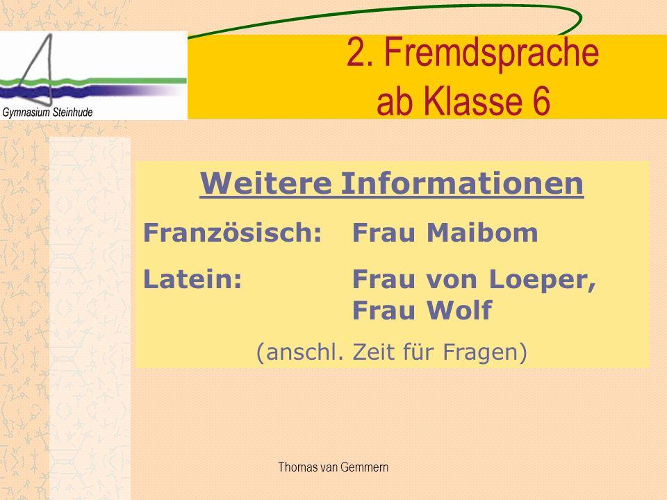 2. Fremdsprache ab Klasse 6 Weitere Informationen Französisch: Frau Maibom Latein: Frau von Loeper, Frau Wolf (anschl. Zeit für Fragen) Thomas van Gem