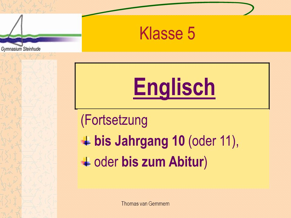 Englisch Klasse 5 (Fortsetzung bis Jahrgang 10 (oder 11), oder bis zum Abitur ) Thomas van Gemmern