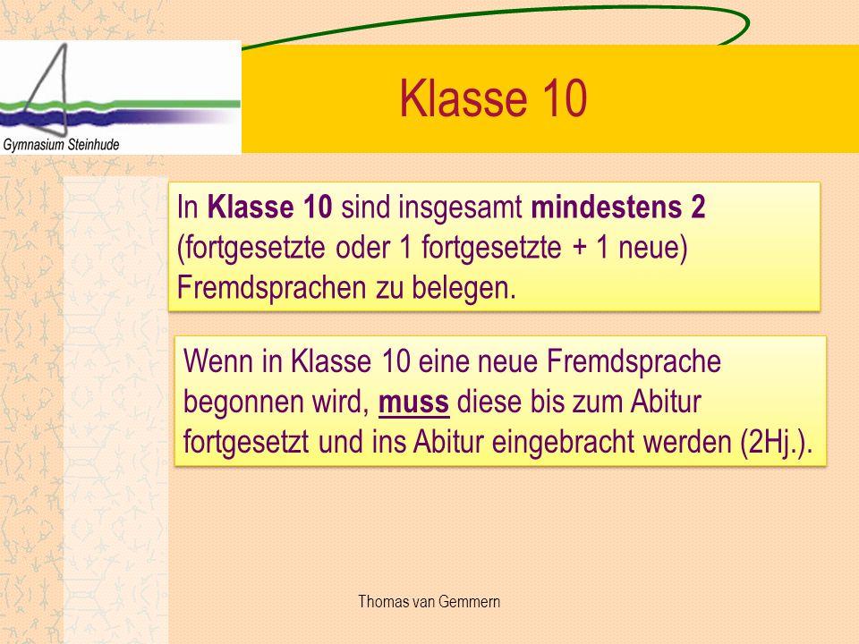 Klasse 10 Wenn in Klasse 10 eine neue Fremdsprache begonnen wird, muss diese bis zum Abitur fortgesetzt und ins Abitur eingebracht werden (2Hj.). In K
