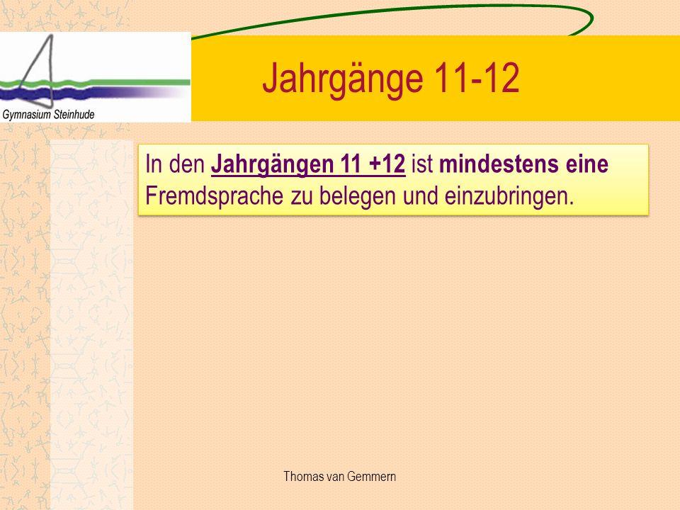 Jahrgänge 11-12 In den Jahrgängen 11 +12 ist mindestens eine Fremdsprache zu belegen und einzubringen. Thomas van Gemmern