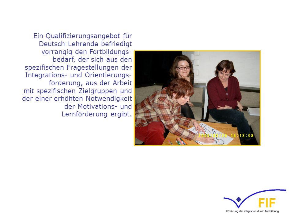 Ein Qualifizierungsangebot für Deutsch-Lehrende befriedigt vorrangig den Fortbildungs- bedarf, der sich aus den spezifischen Fragestellungen der Integ