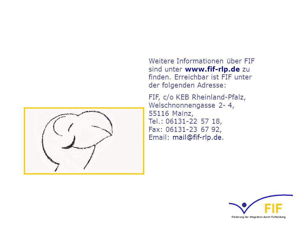Weitere Informationen über FIF sind unter www.fif-rlp.de zu finden. Erreichbar ist FIF unter der folgenden Adresse: FIF, c/o KEB Rheinland-Pfalz, Wels