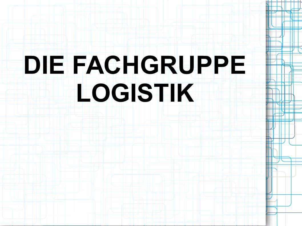 DIE FACHGRUPPE LOGISTIK