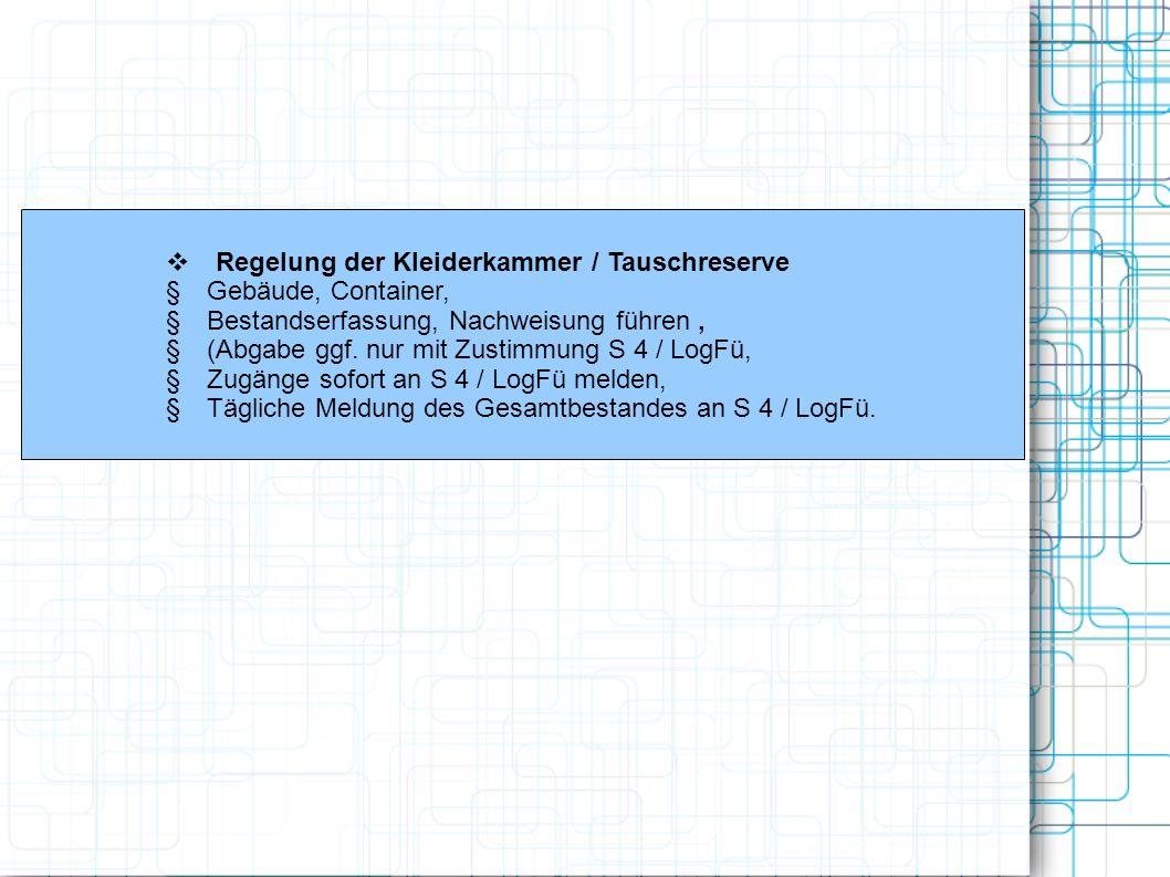 Regelung der Kleiderkammer / Tauschreserve Gebäude, Container, Bestandserfassung, Nachweisung führen, (Abgabe ggf. nur mit Zustimmung S 4 / LogFü, Zug