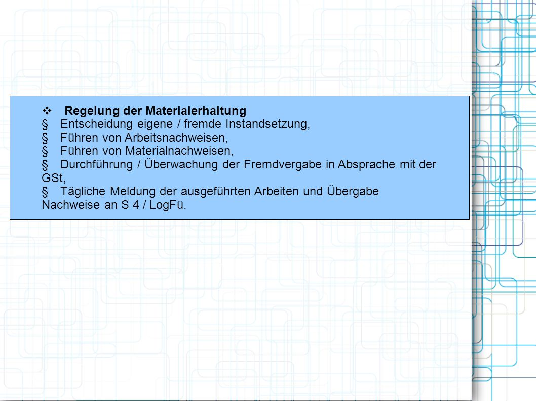 Regelung der Materialerhaltung Entscheidung eigene / fremde Instandsetzung, Führen von Arbeitsnachweisen, Führen von Materialnachweisen, Durchführung