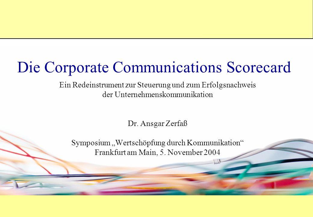Die Corporate Communications Scorecard Ein Redeinstrument zur Steuerung und zum Erfolgsnachweis der Unternehmenskommunikation Dr. Ansgar Zerfaß Sympos
