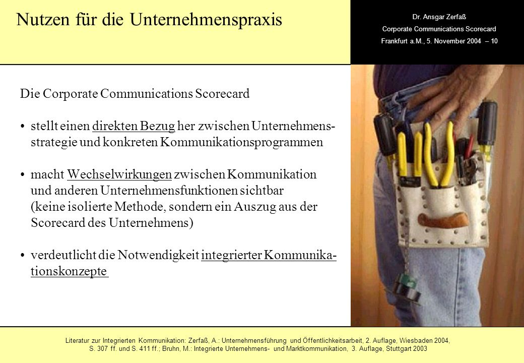 , Dr. Ansgar Zerfaß Corporate Communications Scorecard Frankfurt a.M., 5. November 2004 – 10 Die Corporate Communications Scorecard stellt einen direk