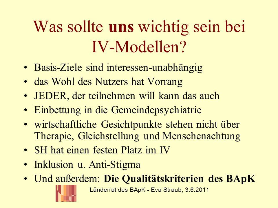 Was sollte uns wichtig sein bei IV-Modellen? Basis-Ziele sind interessen-unabhängig das Wohl des Nutzers hat Vorrang JEDER, der teilnehmen will kann d
