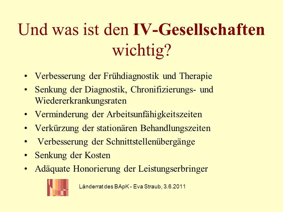 Und was ist den IV-Gesellschaften wichtig? Verbesserung der Frühdiagnostik und Therapie Senkung der Diagnostik, Chronifizierungs- und Wiedererkrankung