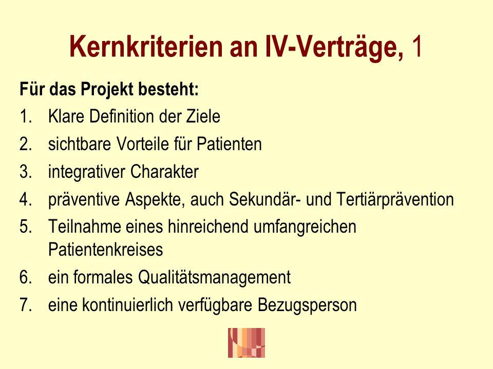 Kernkriterien an IV-Verträge, 1 Für das Projekt besteht: 1.Klare Definition der Ziele 2.sichtbare Vorteile für Patienten 3.integrativer Charakter 4.pr