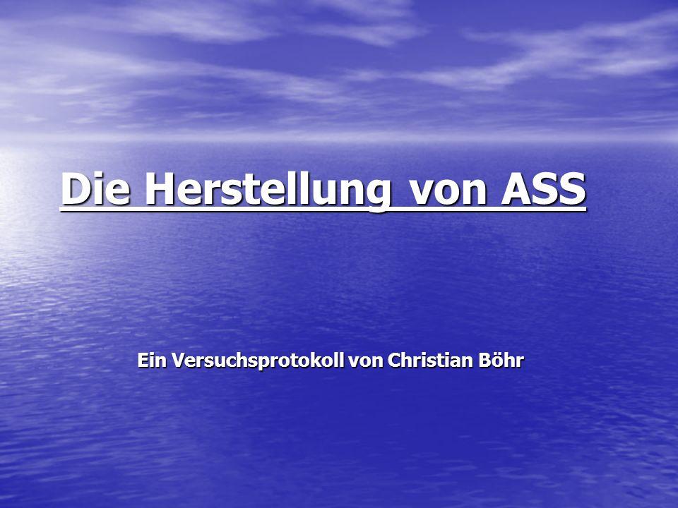 Die Herstellung von ASS Ein Versuchsprotokoll von Christian Böhr