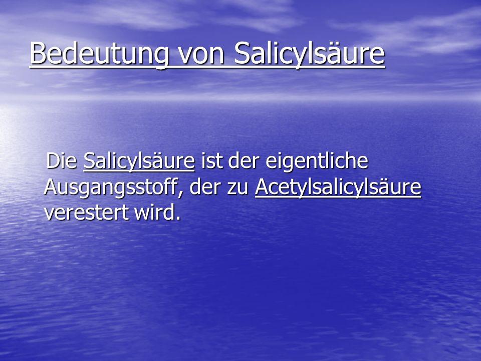 Bedeutung von Salicylsäure Die Salicylsäure ist der eigentliche Ausgangsstoff, der zu Acetylsalicylsäure verestert wird. Die Salicylsäure ist der eige
