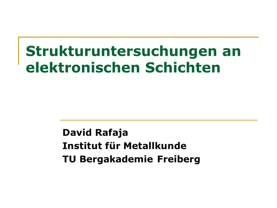 Strukturuntersuchungen an elektronischen Schichten David Rafaja Institut für Metallkunde TU Bergakademie Freiberg