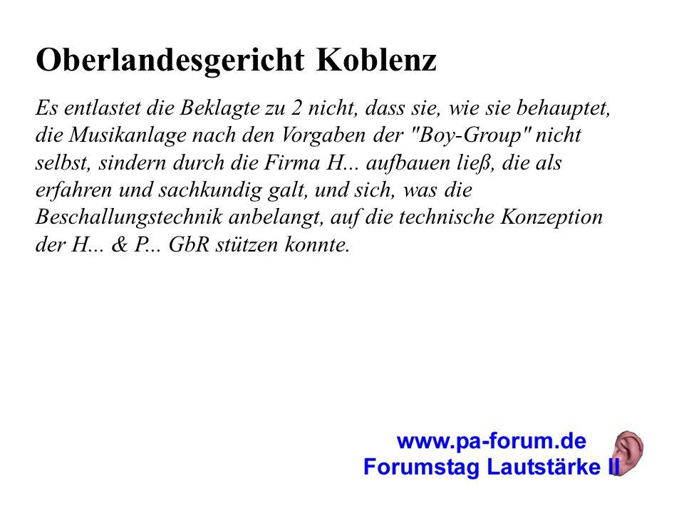 Oberlandesgericht Koblenz Es entlastet die Beklagte zu 2 nicht, dass sie, wie sie behauptet, die Musikanlage nach den Vorgaben der