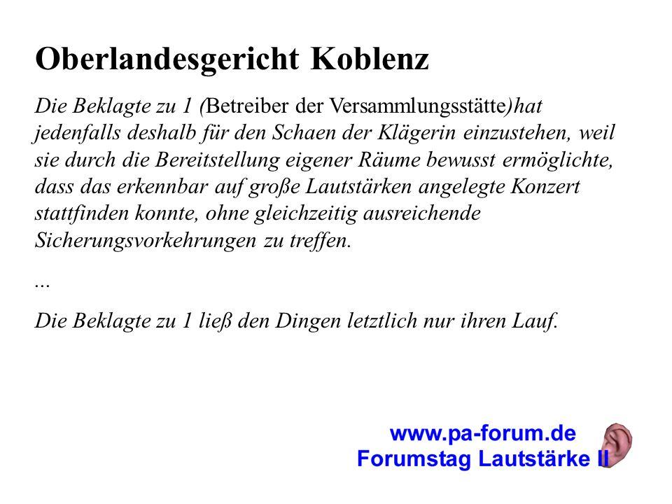 Oberlandesgericht Koblenz Die Beklagte zu 1 (Betreiber der Versammlungsstätte)hat jedenfalls deshalb für den Schaen der Klägerin einzustehen, weil sie