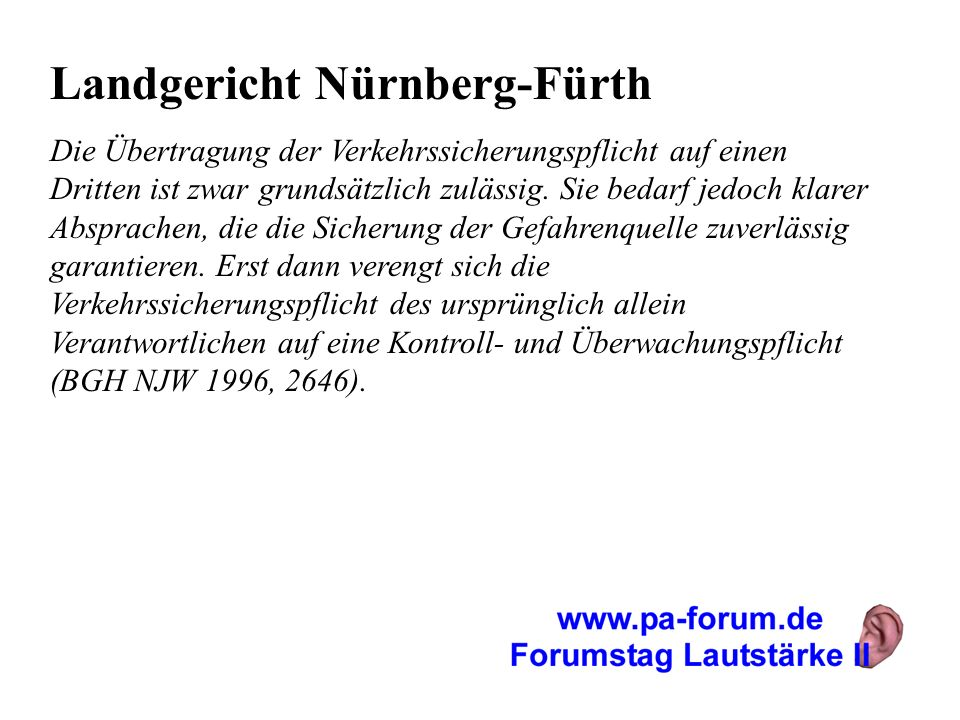 Landgericht Nürnberg-Fürth Die Übertragung der Verkehrssicherungspflicht auf einen Dritten ist zwar grundsätzlich zulässig. Sie bedarf jedoch klarer A
