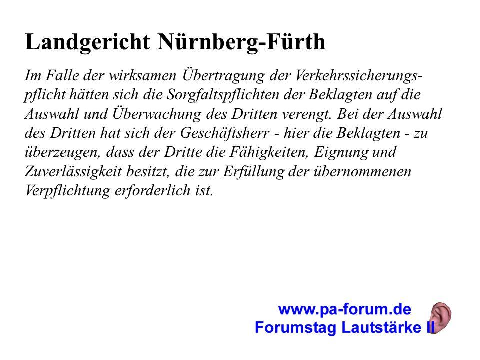 Landgericht Nürnberg-Fürth Im Falle der wirksamen Übertragung der Verkehrssicherungs- pflicht hätten sich die Sorgfaltspflichten der Beklagten auf die