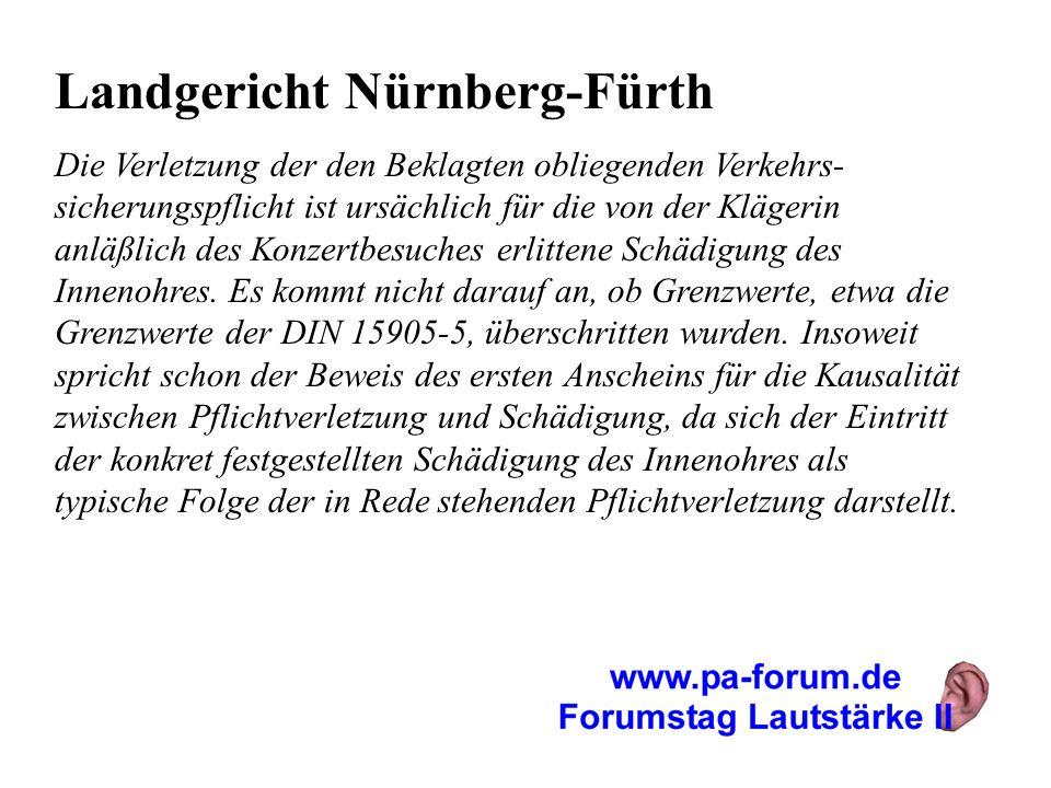 Landgericht Nürnberg-Fürth Die Verletzung der den Beklagten obliegenden Verkehrs- sicherungspflicht ist ursächlich für die von der Klägerin anläßlich