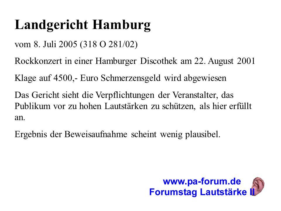 Landgericht Hamburg vom 8. Juli 2005 (318 O 281/02) Rockkonzert in einer Hamburger Discothek am 22. August 2001 Klage auf 4500,- Euro Schmerzensgeld w