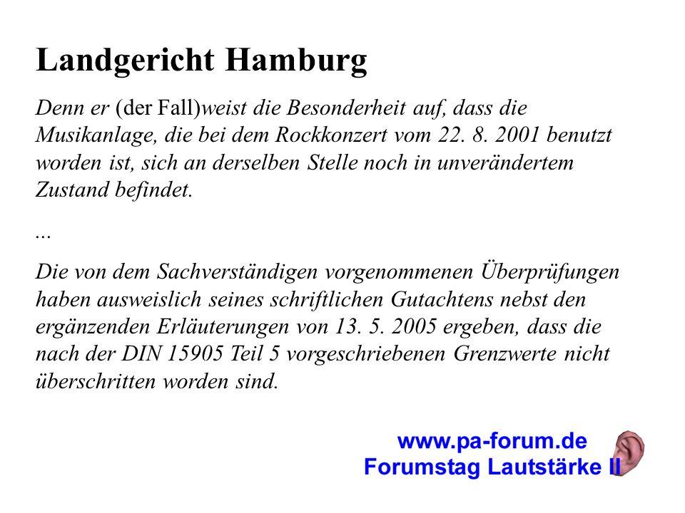 Landgericht Hamburg Denn er (der Fall)weist die Besonderheit auf, dass die Musikanlage, die bei dem Rockkonzert vom 22. 8. 2001 benutzt worden ist, si